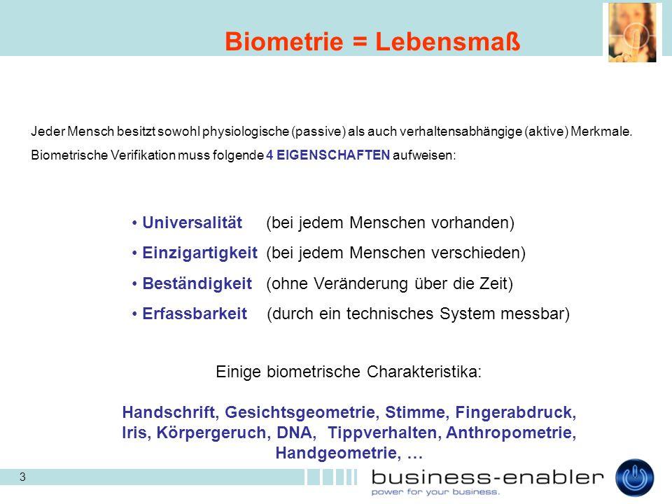 3 Biometrie = Lebensmaß Jeder Mensch besitzt sowohl physiologische (passive) als auch verhaltensabhängige (aktive) Merkmale.