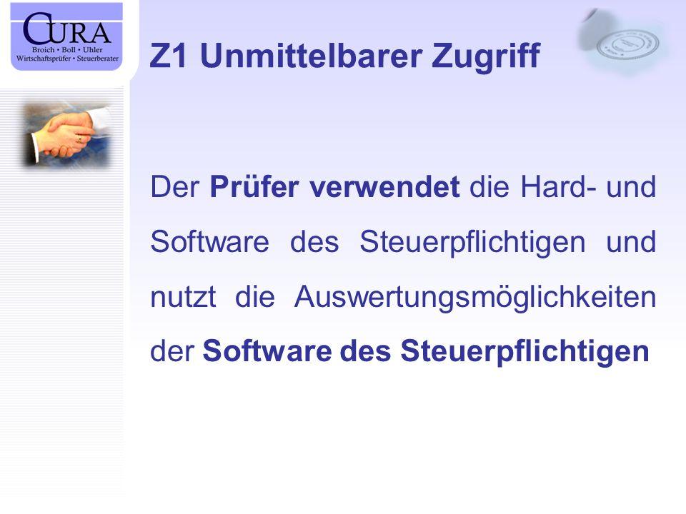 Z1 Unmittelbarer Zugriff Der Prüfer verwendet die Hard- und Software des Steuerpflichtigen und nutzt die Auswertungsmöglichkeiten der Software des Steuerpflichtigen