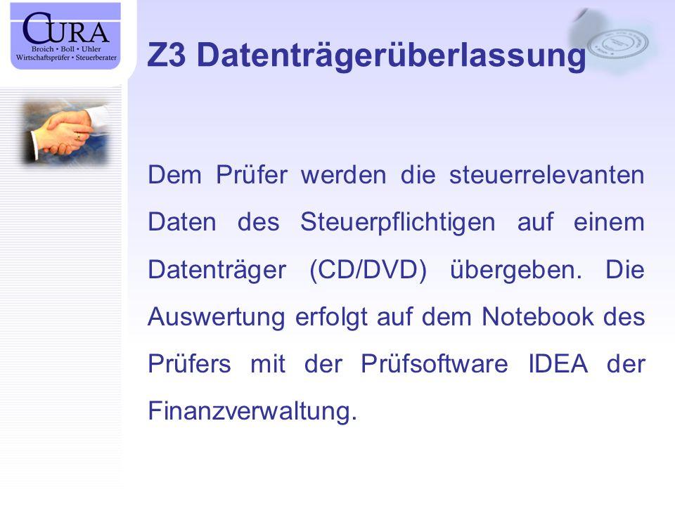 Z3 Datenträgerüberlassung Dem Prüfer werden die steuerrelevanten Daten des Steuerpflichtigen auf einem Datenträger (CD/DVD) übergeben.