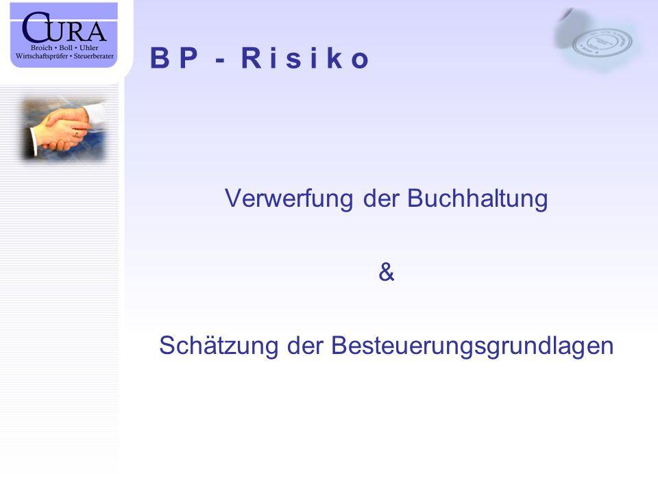 B P - R i s i k o Verwerfung der Buchhaltung & Schätzung der Besteuerungsgrundlagen