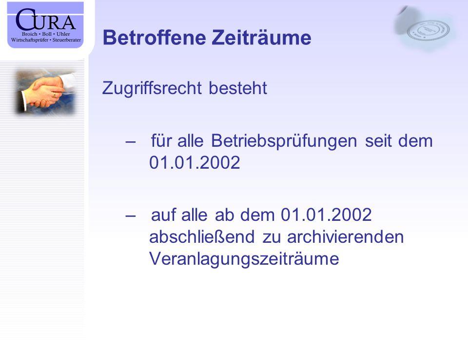 Betroffene Zeiträume Zugriffsrecht besteht – für alle Betriebsprüfungen seit dem 01.01.2002 – auf alle ab dem 01.01.2002 abschließend zu archivierenden Veranlagungszeiträume