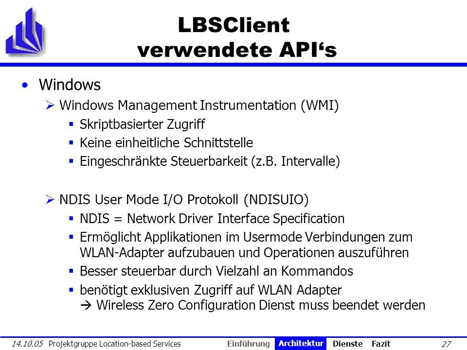 27 14.10.05 Projektgruppe Location-based Services LBSClient verwendete APIs Windows Windows Management Instrumentation (WMI) Skriptbasierter Zugriff K