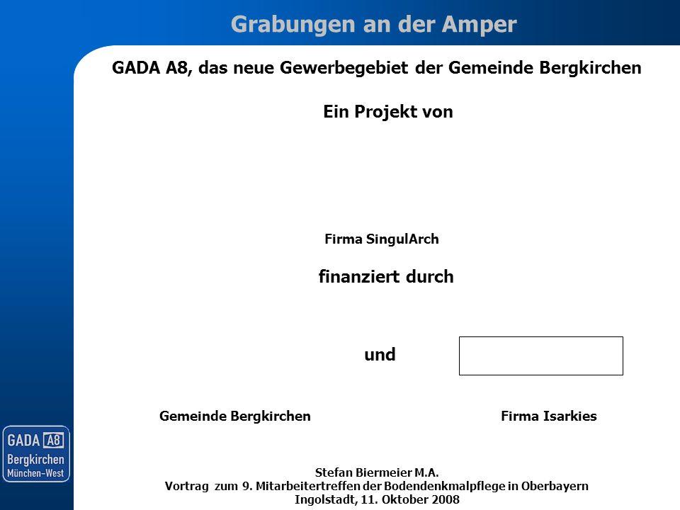Grabungen an der Amper Ein Projekt von Firma SingulArch finanziert durch Gemeinde Bergkirchen und Firma Isarkies GADA A8, das neue Gewerbegebiet der G