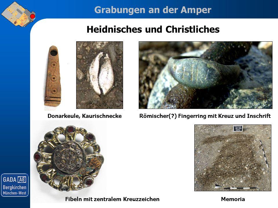 Grabungen an der Amper Heidnisches und Christliches Donarkeule, Kaurischnecke Memoria Römischer(?) Fingerring mit Kreuz und Inschrift Fibeln mit zentr
