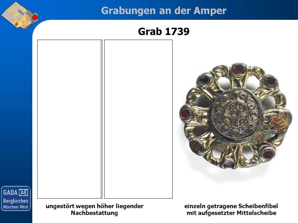 Grabungen an der Amper Grab 1739 ungestört wegen höher liegender Nachbestattung einzeln getragene Scheibenfibel mit aufgesetzter Mittelscheibe
