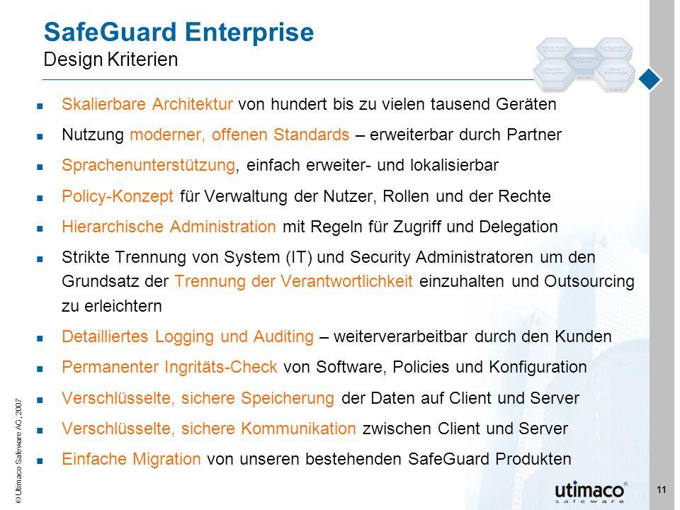 Utimaco Safeware AG, 2007 11 SafeGuard Enterprise Design Kriterien Skalierbare Architektur von hundert bis zu vielen tausend Geräten Nutzung moderner,