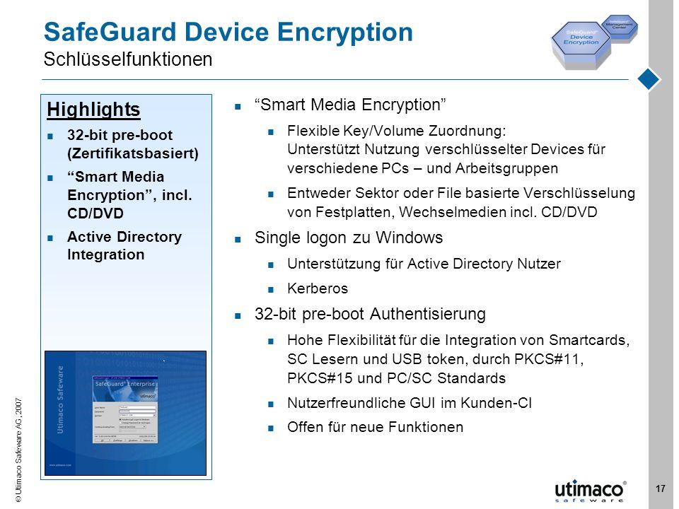 Utimaco Safeware AG, 2007 17 Highlights 32-bit pre-boot (Zertifikatsbasiert) Smart Media Encryption, incl. CD/DVD Active Directory Integration SafeGua