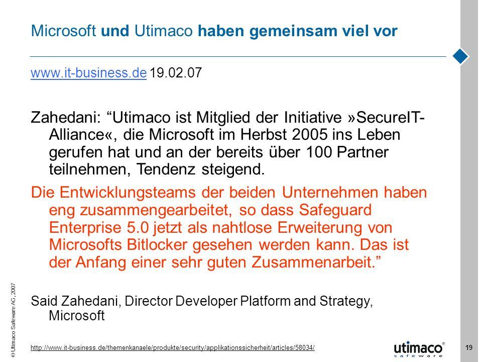 Utimaco Safeware AG, 2007 19 Microsoft und Utimaco haben gemeinsam viel vor www.it-business.dewww.it-business.de 19.02.07 Zahedani: Utimaco ist Mitgli
