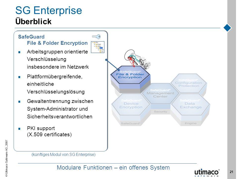 Utimaco Safeware AG, 2007 21 SG Enterprise Überblick SafeGuard File & Folder Encryption Arbeitsgruppen orientierte Verschlüsselung insbesondere im Net