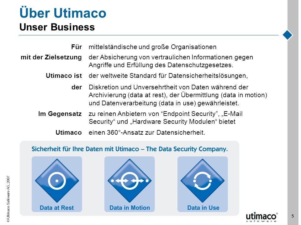 Utimaco Safeware AG, 2007 5 Über Utimaco Unser Business Fürmittelständische und große Organisationen mit der Zielsetzungder Absicherung von vertraulic
