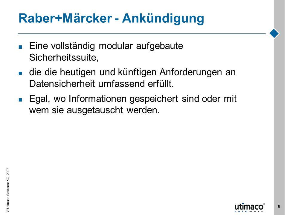 Utimaco Safeware AG, 2007 8 Raber+Märcker - Ankündigung Eine vollständig modular aufgebaute Sicherheitssuite, die die heutigen und künftigen Anforderu