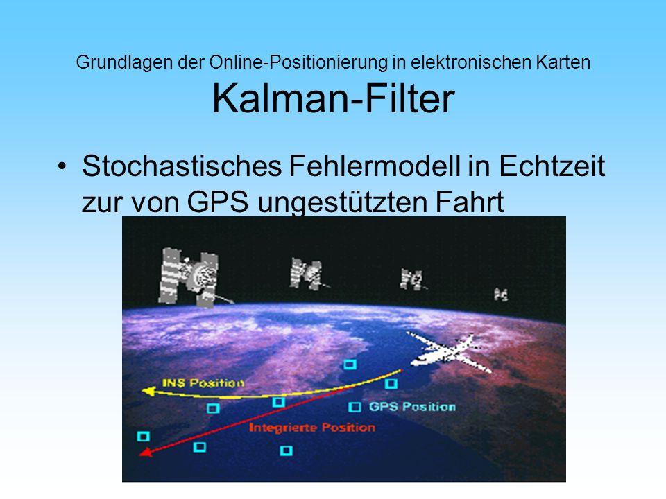 Grundlagen der Online-Positionierung in elektronischen Karten Kalman-Filter Stochastisches Fehlermodell in Echtzeit zur von GPS ungestützten Fahrt