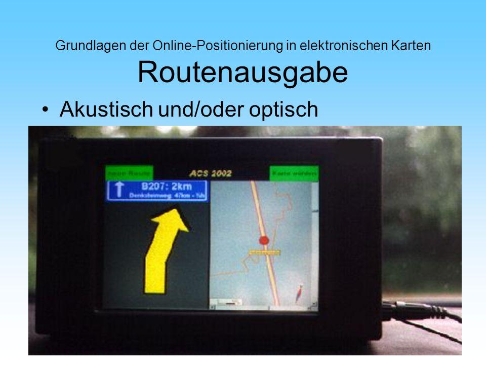 Grundlagen der Online-Positionierung in elektronischen Karten Routenausgabe Akustisch und/oder optisch
