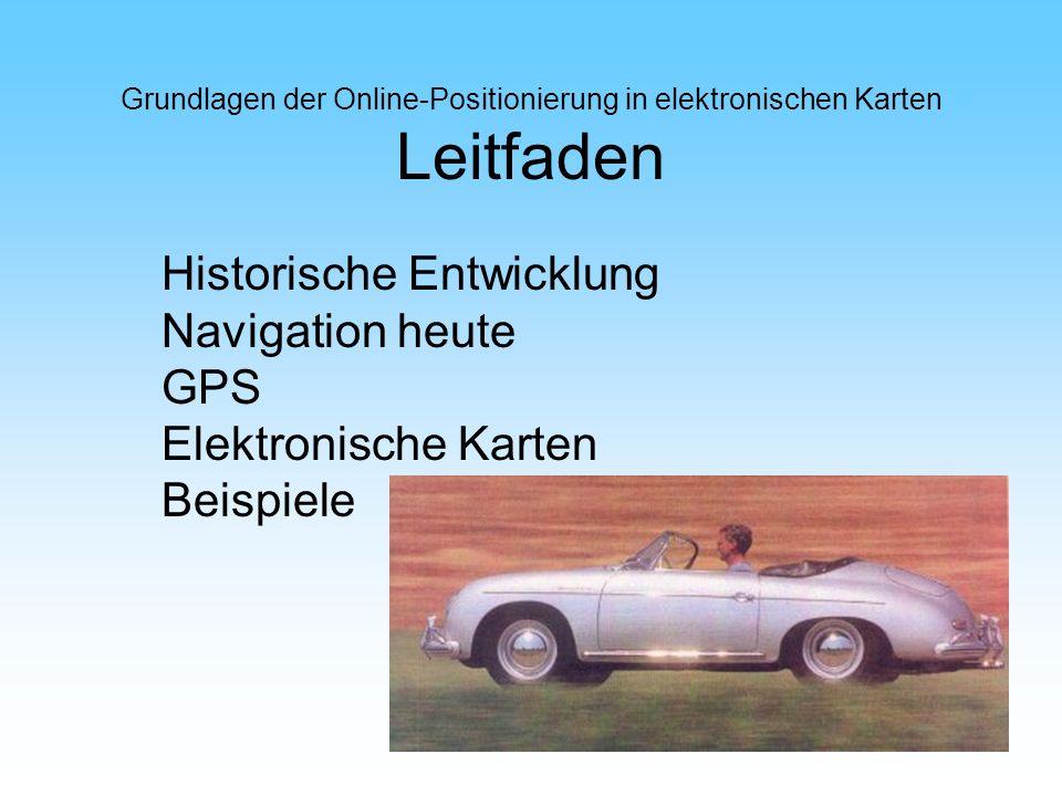 Grundlagen der Online-Positionierung in elektronischen Karten Leitfaden Historische Entwicklung Navigation heute GPS Elektronische Karten Beispiele
