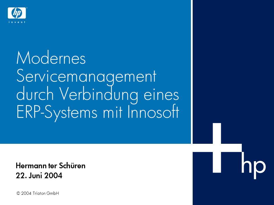 © 2004 Triaton GmbH Modernes Servicemanagement durch Verbindung eines ERP-Systems mit Innosoft Hermann ter Schüren 22. Juni 2004