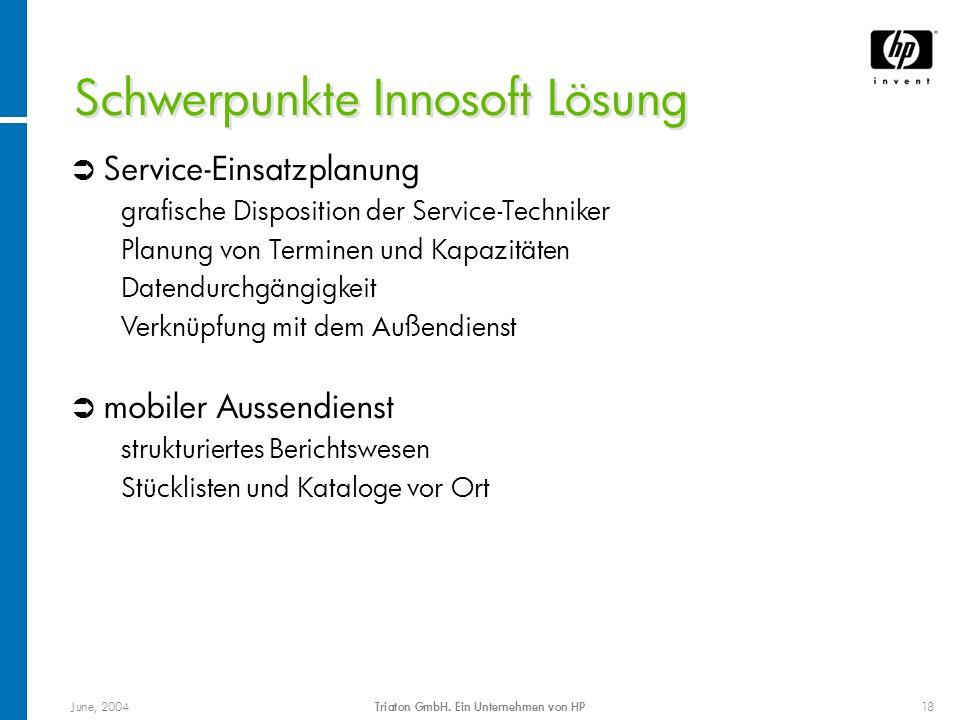 June, 2004Triaton GmbH. Ein Unternehmen von HP18 Service-Einsatzplanung grafische Disposition der Service-Techniker Planung von Terminen und Kapazität