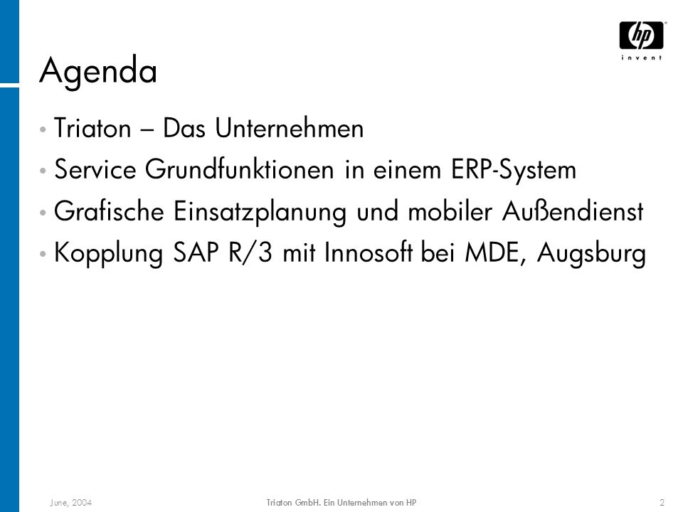 June, 2004Triaton GmbH. Ein Unternehmen von HP2 Agenda Triaton – Das Unternehmen Service Grundfunktionen in einem ERP-System Grafische Einsatzplanung