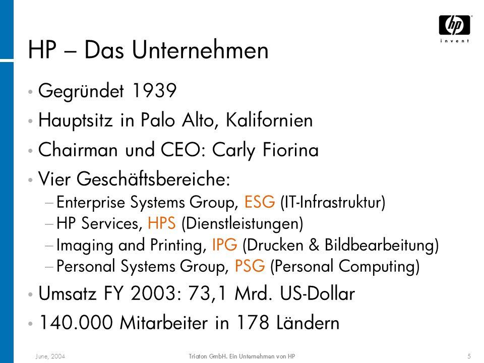 June, 2004Triaton GmbH. Ein Unternehmen von HP5 HP – Das Unternehmen Gegründet 1939 Hauptsitz in Palo Alto, Kalifornien Chairman und CEO: Carly Fiorin