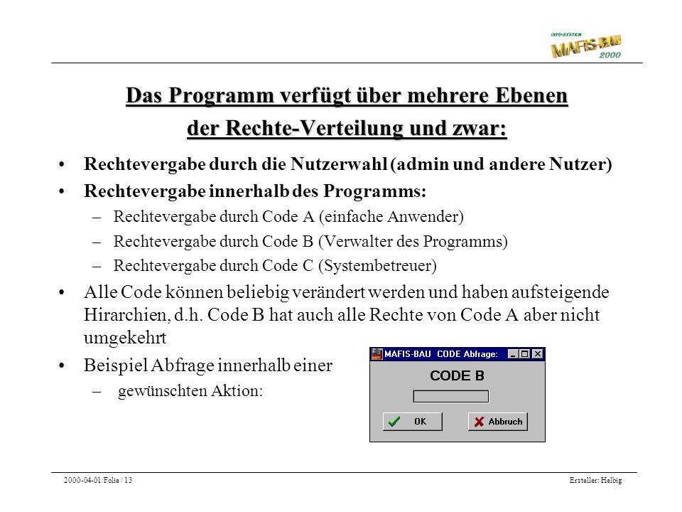Ersteller: Helbig2000-04-01/Folie / 13 Das Programm verfügt über mehrere Ebenen der Rechte-Verteilung und zwar: Rechtevergabe durch die Nutzerwahl (ad