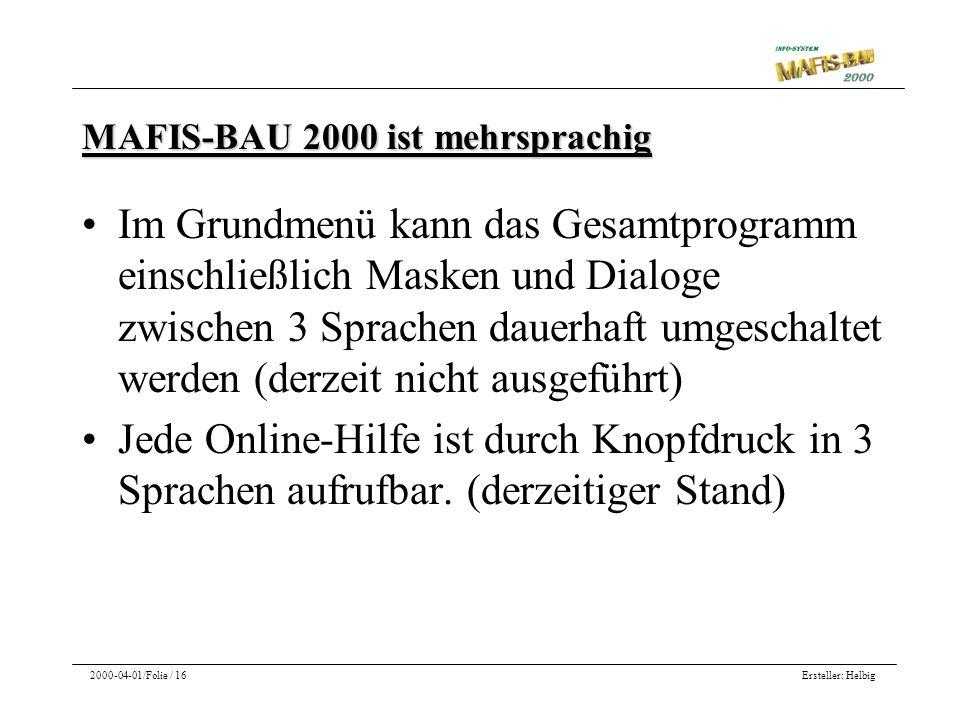 Ersteller: Helbig2000-04-01/Folie / 16 MAFIS-BAU 2000 ist mehrsprachig Im Grundmenü kann das Gesamtprogramm einschließlich Masken und Dialoge zwischen