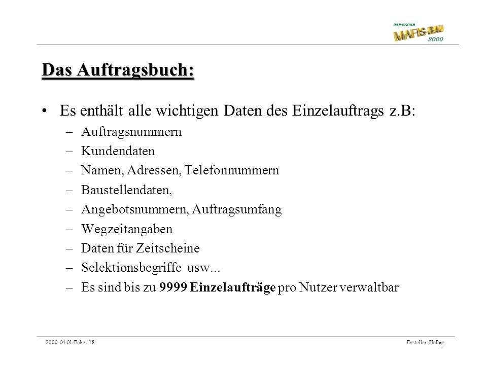 Ersteller: Helbig2000-04-01/Folie / 18 Das Auftragsbuch: Es enthält alle wichtigen Daten des Einzelauftrags z.B: –Auftragsnummern –Kundendaten –Namen,