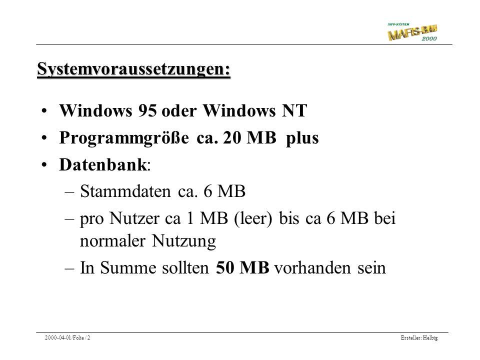 Ersteller: Helbig2000-04-01/Folie / 2 Systemvoraussetzungen: Windows 95 oder Windows NT Programmgröße ca. 20 MB plus Datenbank: –Stammdaten ca. 6 MB –