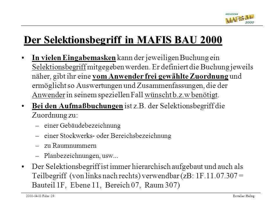 Ersteller: Helbig2000-04-01/Folie / 29 Der Selektionsbegriff in MAFIS BAU 2000 In vielen Eingabemasken kann der jeweiligen Buchung ein Selektionsbegri