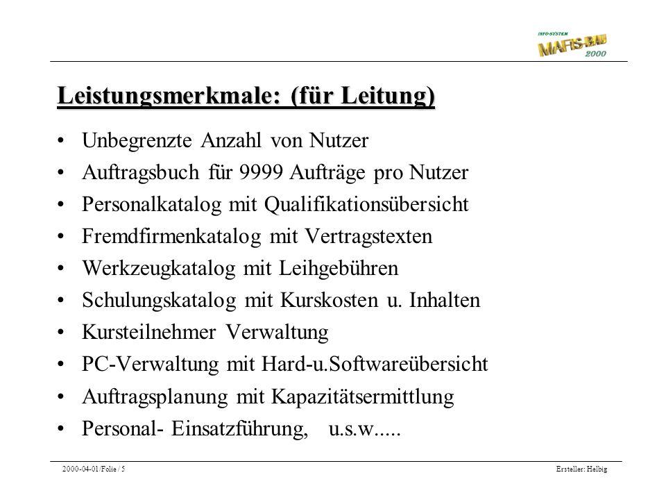 Ersteller: Helbig2000-04-01/Folie / 5 Leistungsmerkmale: (für Leitung) Unbegrenzte Anzahl von Nutzer Auftragsbuch für 9999 Aufträge pro Nutzer Persona