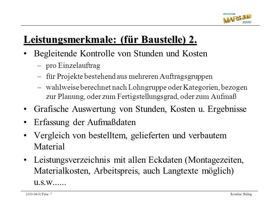 Ersteller: Helbig2000-04-01/Folie / 7 Leistungsmerkmale: (für Baustelle) 2. Begleitende Kontrolle von Stunden und Kosten –pro Einzelauftrag –für Proje