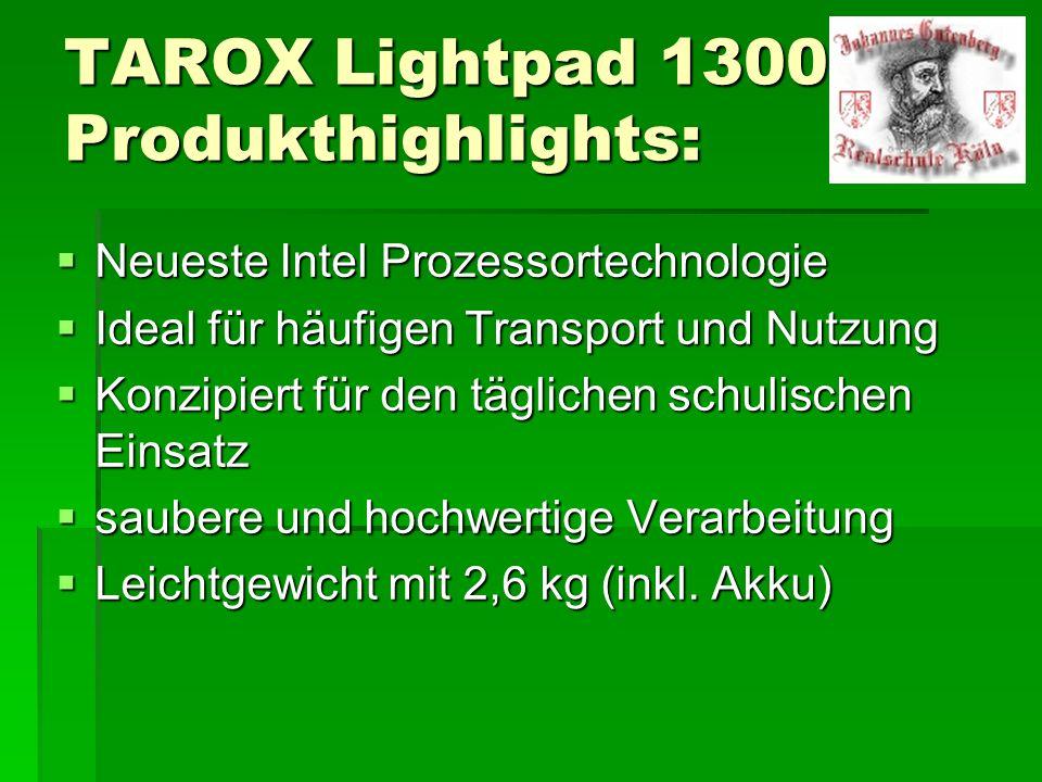 TAROX Lightpad 1300 Produkthighlights: Neueste Intel Prozessortechnologie Neueste Intel Prozessortechnologie Ideal für häufigen Transport und Nutzung