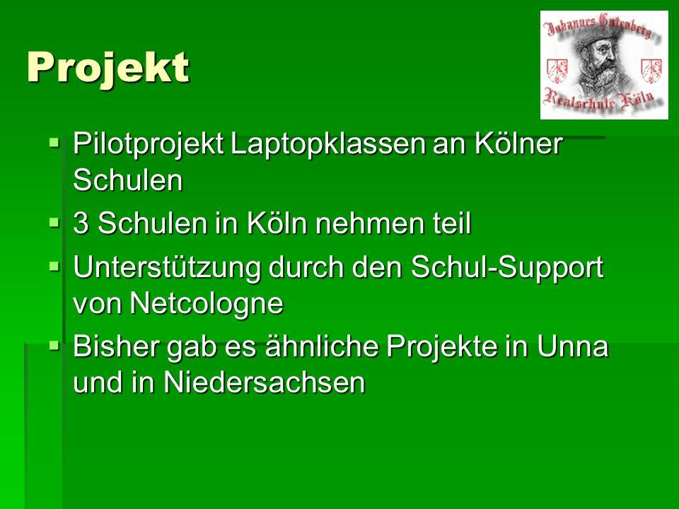 Projekt Pilotprojekt Laptopklassen an Kölner Schulen Pilotprojekt Laptopklassen an Kölner Schulen 3 Schulen in Köln nehmen teil 3 Schulen in Köln nehm