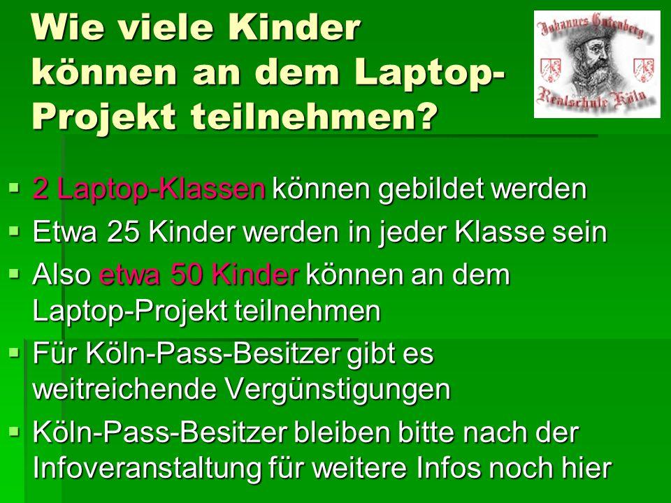 Wie viele Kinder können an dem Laptop- Projekt teilnehmen? 2 Laptop-Klassen können gebildet werden 2 Laptop-Klassen können gebildet werden Etwa 25 Kin