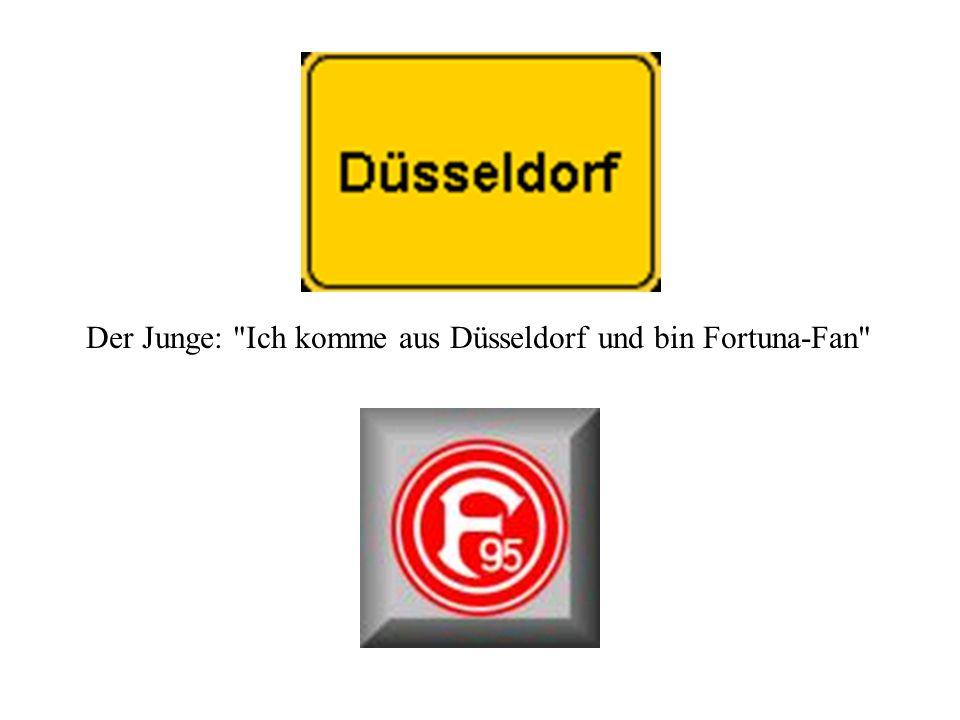 Der Junge: Ich komme aus Düsseldorf und bin Fortuna-Fan
