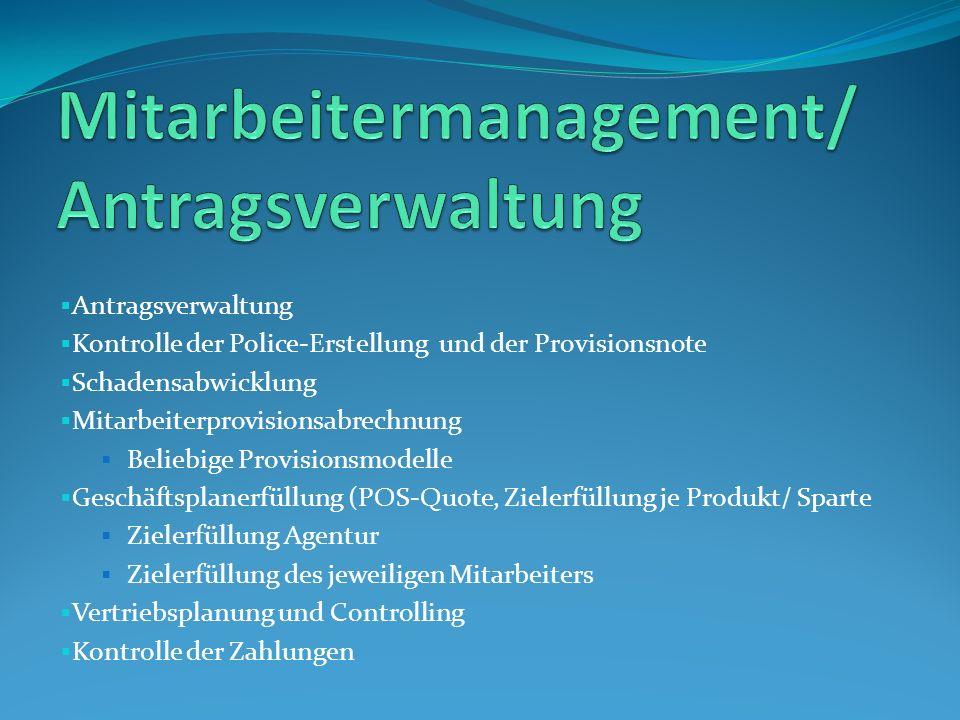 Antragsverwaltung Kontrolle der Police-Erstellung und der Provisionsnote Schadensabwicklung Mitarbeiterprovisionsabrechnung Beliebige Provisionsmodell