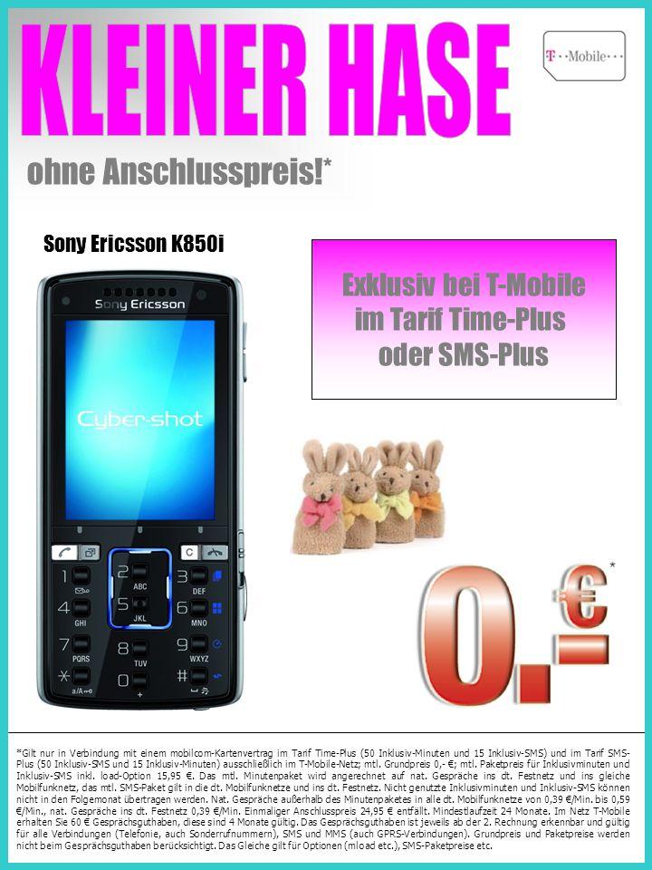 Sony Ericsson K850i ohne Anschlusspreis!* *Gilt nur in Verbindung mit einem mobilcom-Kartenvertrag im Tarif Time-Plus (50 Inklusiv-Minuten und 15 Inklusiv-SMS) und im Tarif SMS- Plus (50 Inklusiv-SMS und 15 Inklusiv-Minuten) ausschließlich im T-Mobile-Netz; mtl.
