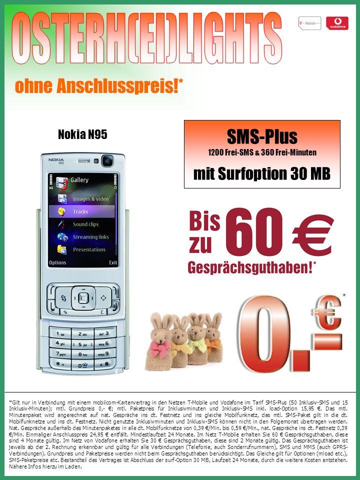 Nokia N95 ohne Anschlusspreis!* *Gilt nur in Verbindung mit einem mobilcom-Kartenvertrag in den Netzen T-Mobile und Vodafone im Tarif SMS-Plus (50 Inklusiv-SMS und 15 Inklusiv-Minuten); mtl.