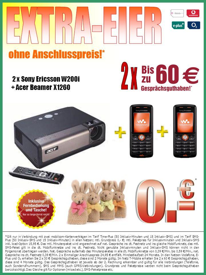 ohne Anschlusspreis!* 2 x Sony Ericsson W200i + Acer Beamer X1260 *Gilt nur in Verbindung mit zwei mobilcom-Kartenverträgen im Tarif Time-Plus (50 Inklusiv-Minuten und 15 Inklusiv-SMS) und im Tarif SMS- Plus (50 Inklusiv-SMS und 15 Inklusiv-Minuten) in allen Netzen; mtl.
