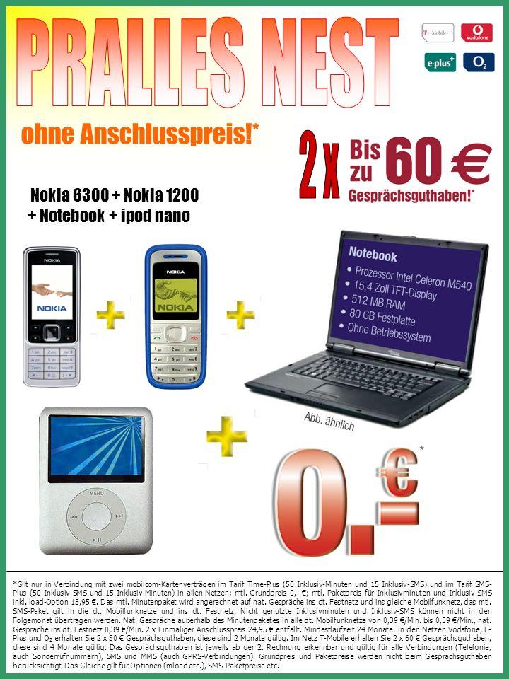 ohne Anschlusspreis!* Nokia 6300 + Nokia 1200 + Notebook + ipod nano *Gilt nur in Verbindung mit zwei mobilcom-Kartenverträgen im Tarif Time-Plus (50 Inklusiv-Minuten und 15 Inklusiv-SMS) und im Tarif SMS- Plus (50 Inklusiv-SMS und 15 Inklusiv-Minuten) in allen Netzen; mtl.