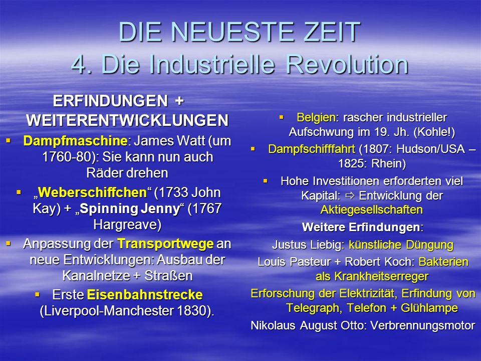 DIE NEUESTE ZEIT 4. Die Industrielle Revolution ERFINDUNGEN + WEITERENTWICKLUNGEN Dampfmaschine: James Watt (um 1760-80): Sie kann nun auch Räder dreh