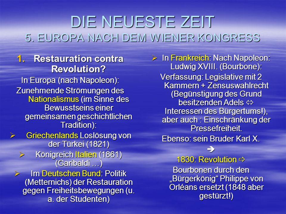 DIE NEUESTE ZEIT 5. EUROPA NACH DEM WIENER KONGRESS 1.Restauration contra Revolution? In Europa (nach Napoleon): Zunehmende Strömungen des Nationalism