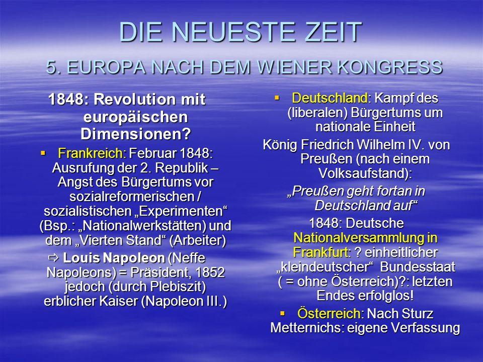 DIE NEUESTE ZEIT 5. EUROPA NACH DEM WIENER KONGRESS 1848: Revolution mit europäischen Dimensionen? Frankreich: Februar 1848: Ausrufung der 2. Republik