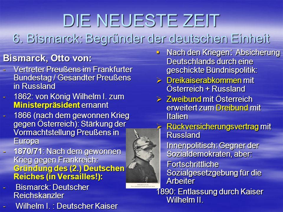DIE NEUESTE ZEIT 6. Bismarck: Begründer der deutschen Einheit Bismarck, Otto von: -Vertreter Preußens im Frankfurter Bundestag / Gesandter Preußens in