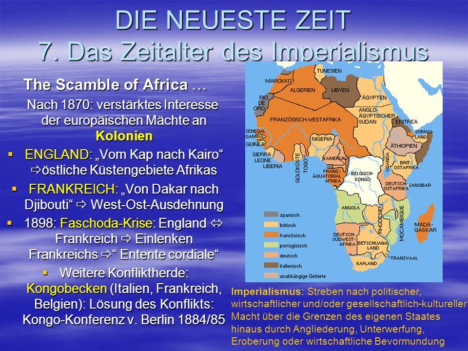 DIE NEUESTE ZEIT 7. Das Zeitalter des Imperialismus The Scamble of Africa … Nach 1870: verstärktes Interesse der europäischen Mächte an Kolonien Nach
