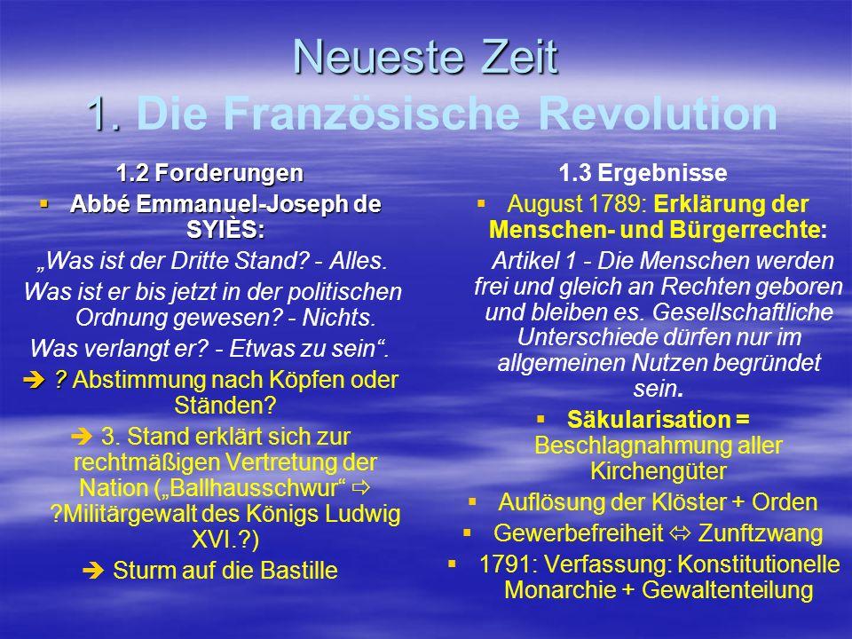 Neueste Zeit 1. Neueste Zeit 1. Die Französische Revolution 1.2 Forderungen Abbé Emmanuel-Joseph de SYIÈS: Abbé Emmanuel-Joseph de SYIÈS: Was ist der
