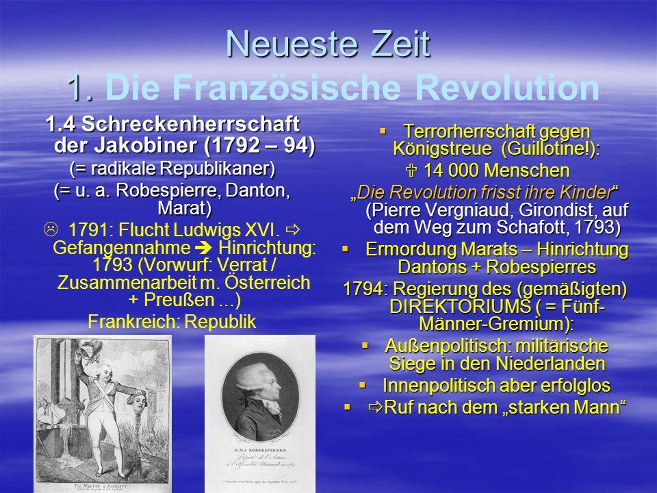Neueste Zeit 1. Neueste Zeit 1. Die Französische Revolution 1.4 Schreckenherrschaft der Jakobiner (1792 – 94) (= radikale Republikaner) (= u. a. Robes