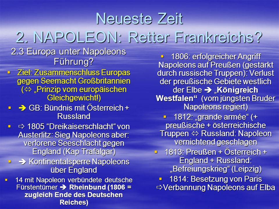 Neueste Zeit 2. NAPOLEON: Retter Frankreichs? 2.3 Europa unter Napoleons Führung? Ziel: Zusammenschluss Europas gegen Seemacht Großbritannien ( Prinzi