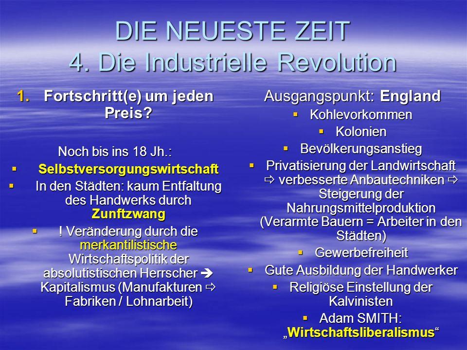 DIE NEUESTE ZEIT 4. Die Industrielle Revolution 1.Fortschritt(e) um jeden Preis? Noch bis ins 18 Jh.: Selbstversorgungswirtschaft Selbstversorgungswir