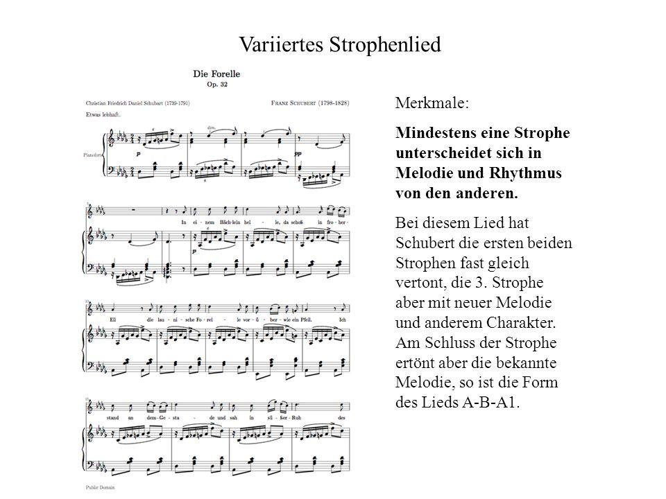 Variiertes Strophenlied Merkmale: Mindestens eine Strophe unterscheidet sich in Melodie und Rhythmus von den anderen.