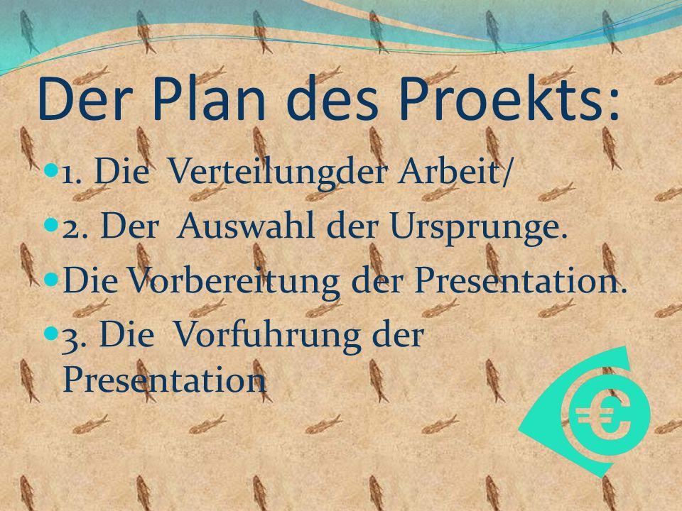 Der Plan des Proekts: 1. Die Verteilungder Arbeit/ 2.