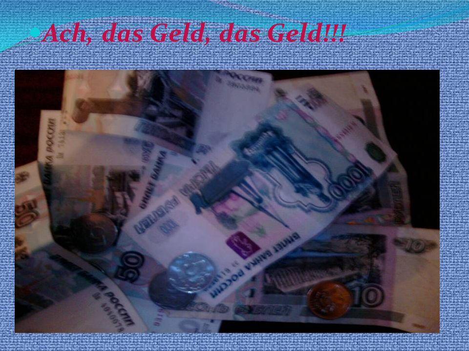 Ach, das Geld, das Geld!!!